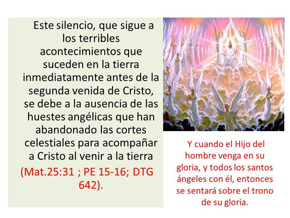 Este silencio, que sigue a los terribles acontecimientos que suceden en la tierra inmediatamente antes de la segunda venida de Cristo, se debe a la au