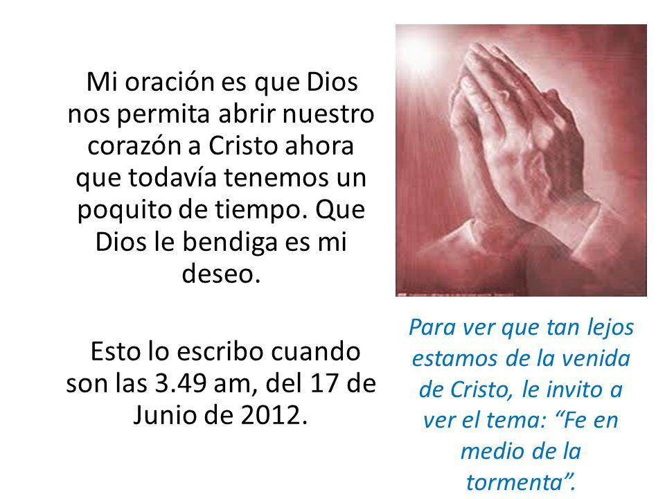 Mi oración es que Dios nos permita abrir nuestro corazón a Cristo ahora que todavía tenemos un poquito de tiempo. Que Dios le bendiga es mi deseo. Est