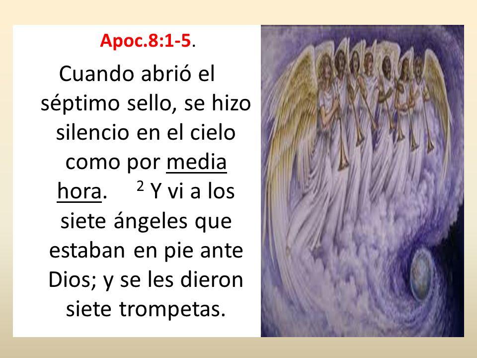 Apoc.8:1-5. Cuando abrió el séptimo sello, se hizo silencio en el cielo como por media hora. 2 Y vi a los siete ángeles que estaban en pie ante Dios;