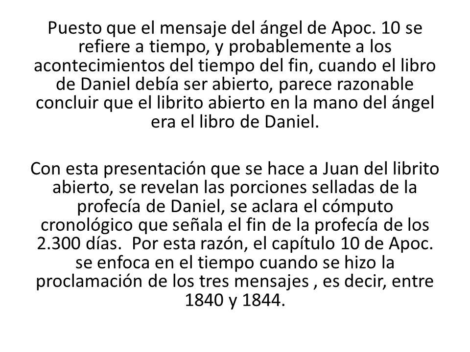 Puesto que el mensaje del ángel de Apoc. 10 se refiere a tiempo, y probablemente a los acontecimientos del tiempo del fin, cuando el libro de Daniel d