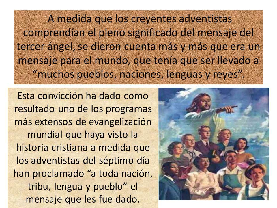 A medida que los creyentes adventistas comprendían el pleno significado del mensaje del tercer ángel, se dieron cuenta más y más que era un mensaje pa
