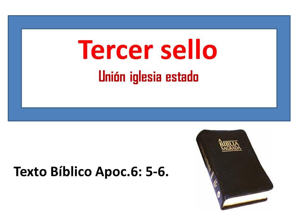 Tercer sello Unión iglesia estado Texto Bíblico Apoc.6: 5-6.