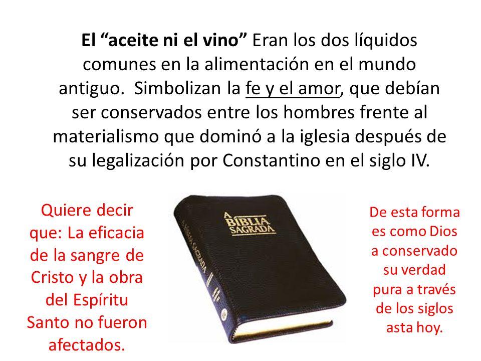 El aceite ni el vino Eran los dos líquidos comunes en la alimentación en el mundo antiguo. Simbolizan la fe y el amor, que debían ser conservados entr