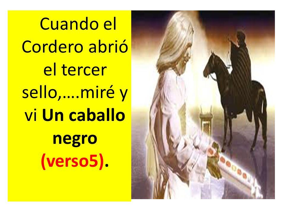 Cuando el Cordero abrió el tercer sello,….miré y vi Un caballo negro (verso5).
