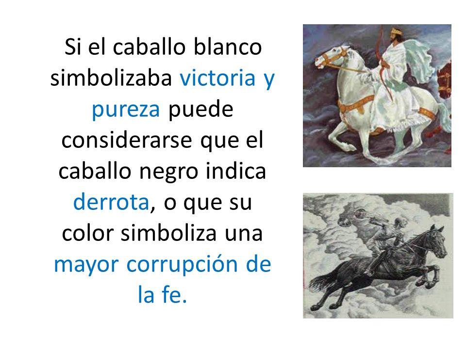 Si el caballo blanco simbolizaba victoria y pureza puede considerarse que el caballo negro indica derrota, o que su color simboliza una mayor corrupci