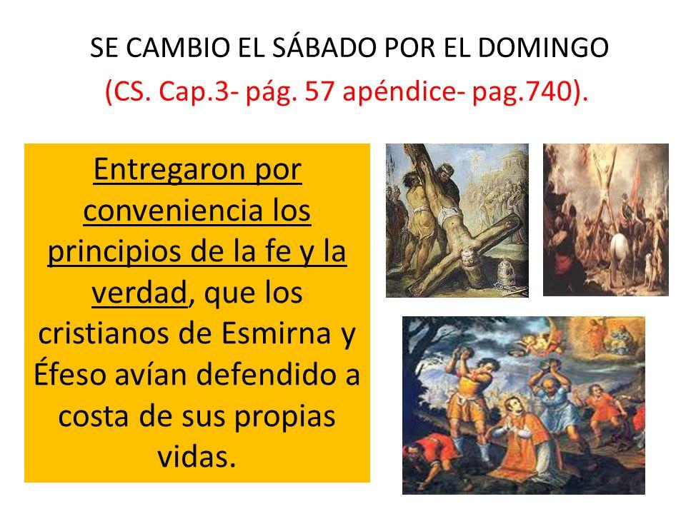 SE CAMBIO EL SÁBADO POR EL DOMINGO (CS. Cap.3- pág. 57 apéndice- pag.740). Entregaron por conveniencia los principios de la fe y la verdad, que los cr