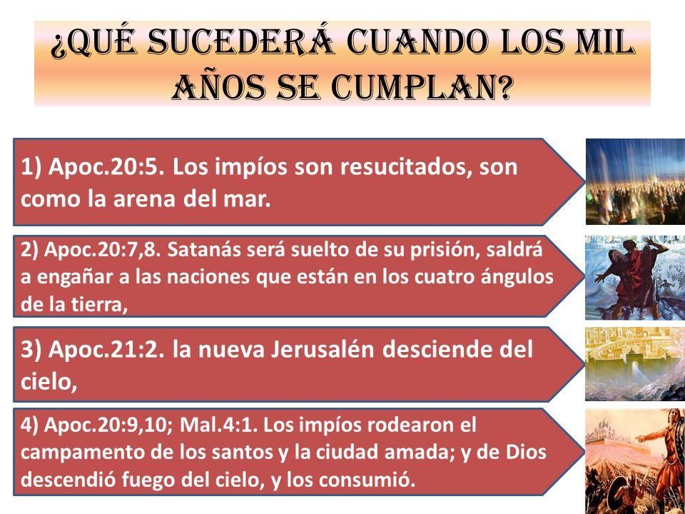 ¿Qué sucederá cuando los mil años se cumplan? 4) Apoc.20:9,10; Mal.4:1. Los impíos rodearon el campamento de los santos y la ciudad amada; y de Dios d