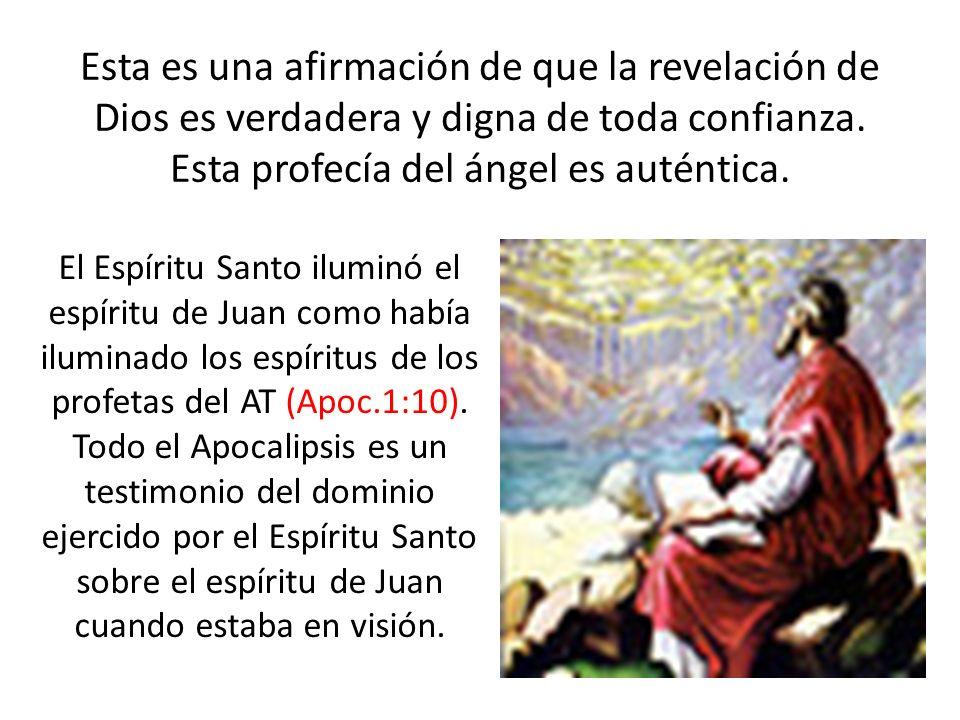Esta es una afirmación de que la revelación de Dios es verdadera y digna de toda confianza. Esta profecía del ángel es auténtica. El Espíritu Santo il