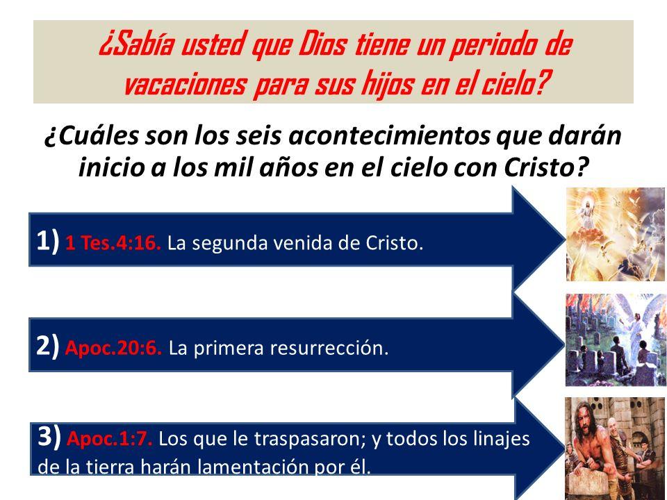 ¿Sabía usted que Dios tiene un periodo de vacaciones para sus hijos en el cielo? ¿Cuáles son los seis acontecimientos que darán inicio a los mil años
