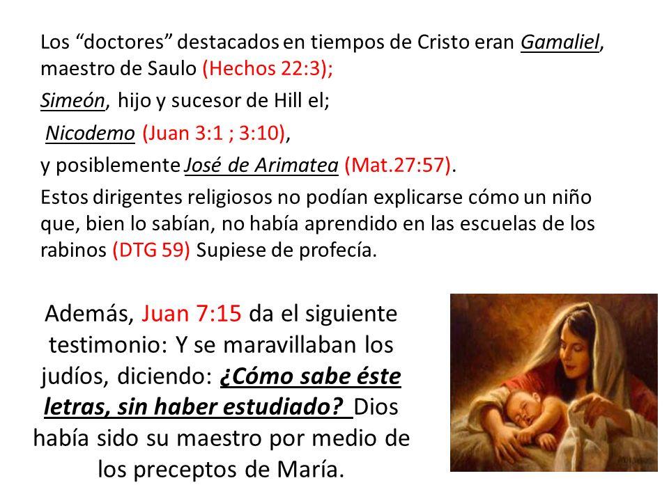Los doctores destacados en tiempos de Cristo eran Gamaliel, maestro de Saulo (Hechos 22:3); Simeón, hijo y sucesor de Hill el; Nicodemo (Juan 3:1 ; 3: