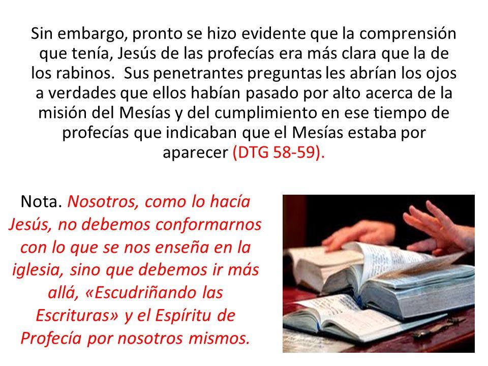 Sin embargo, pronto se hizo evidente que la comprensión que tenía, Jesús de las profecías era más clara que la de los rabinos. Sus penetrantes pregunt