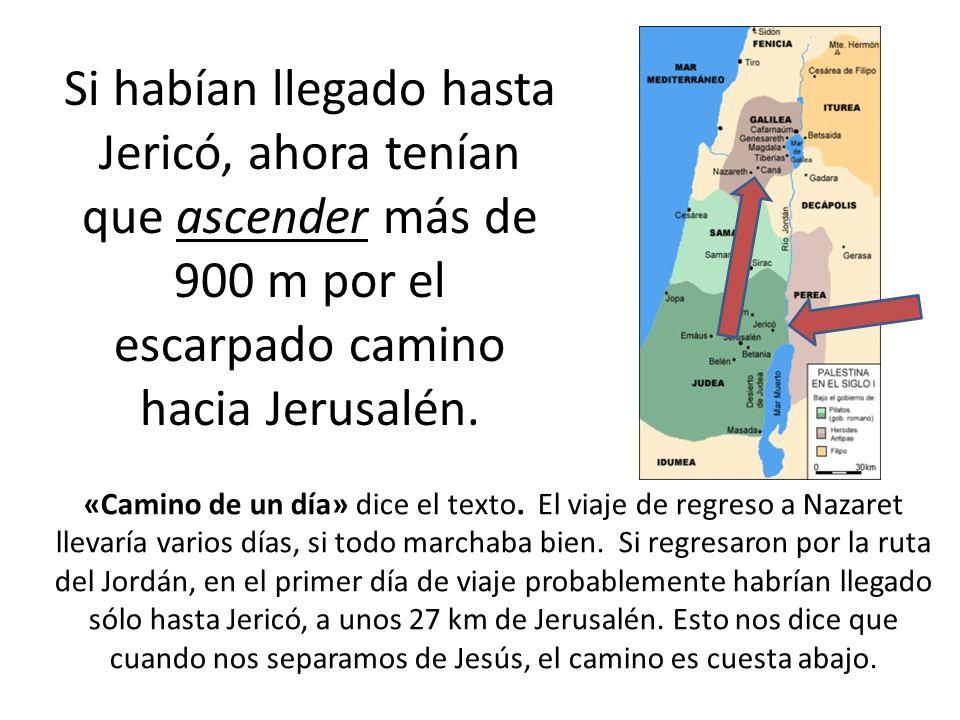 Si habían llegado hasta Jericó, ahora tenían que ascender más de 900 m por el escarpado camino hacia Jerusalén. «Camino de un día» dice el texto. El v