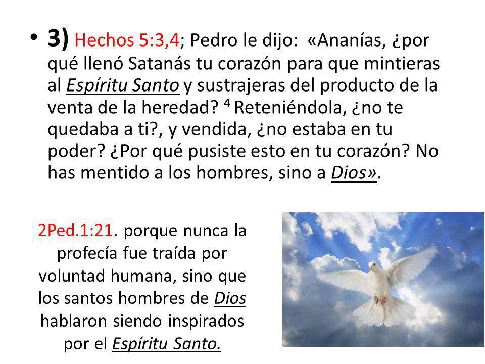 3) Hechos 5:3,4; Pedro le dijo: «Ananías, ¿por qué llenó Satanás tu corazón para que mintieras al Espíritu Santo y sustrajeras del producto de la vent