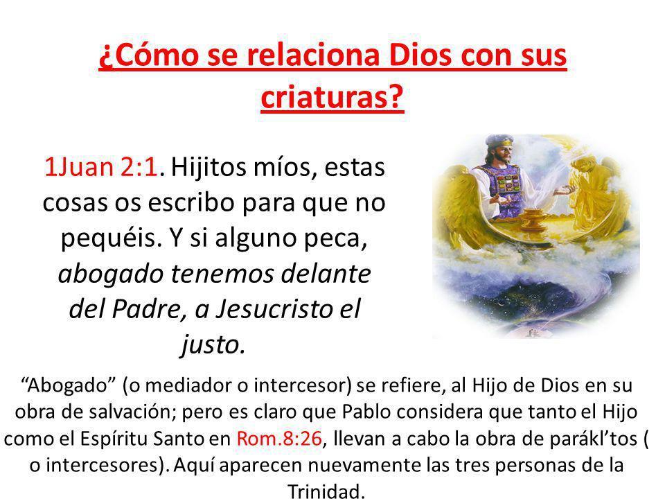 ¿Cómo se relaciona Dios con sus criaturas? 1Juan 2:1. Hijitos míos, estas cosas os escribo para que no pequéis. Y si alguno peca, abogado tenemos dela