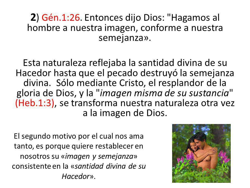 2 ) Gén.1:26. Entonces dijo Dios:
