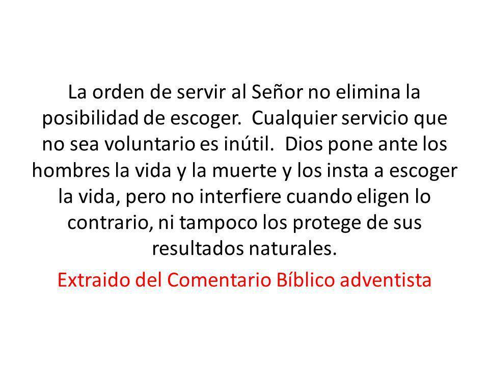 La orden de servir al Señor no elimina la posibilidad de escoger. Cualquier servicio que no sea voluntario es inútil. Dios pone ante los hombres la vi