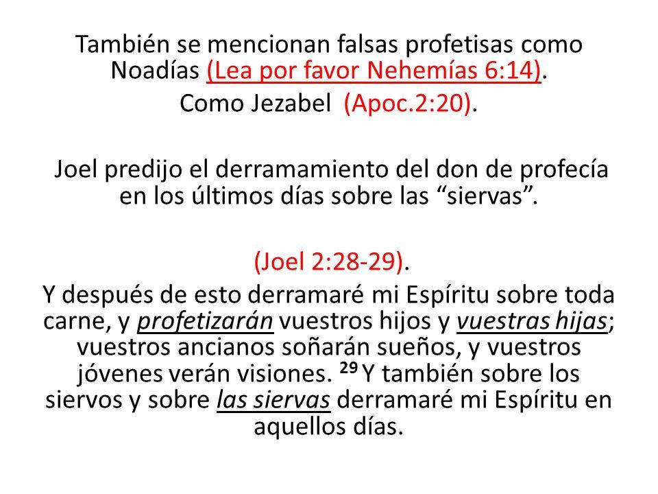 También se mencionan falsas profetisas como Noadías (Lea por favor Nehemías 6:14). Como Jezabel (Apoc.2:20). Joel predijo el derramamiento del don de