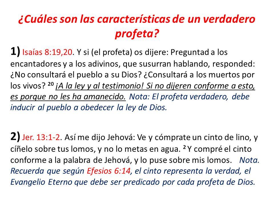 ¿Cuáles son las características de un verdadero profeta? 1) Isaías 8:19,20. Y si (el profeta) os dijere: Preguntad a los encantadores y a los adivinos
