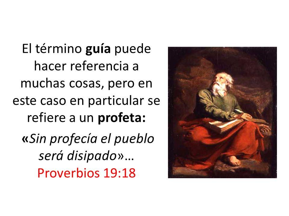 El término guía puede hacer referencia a muchas cosas, pero en este caso en particular se refiere a un profeta: «Sin profecía el pueblo será disipado»