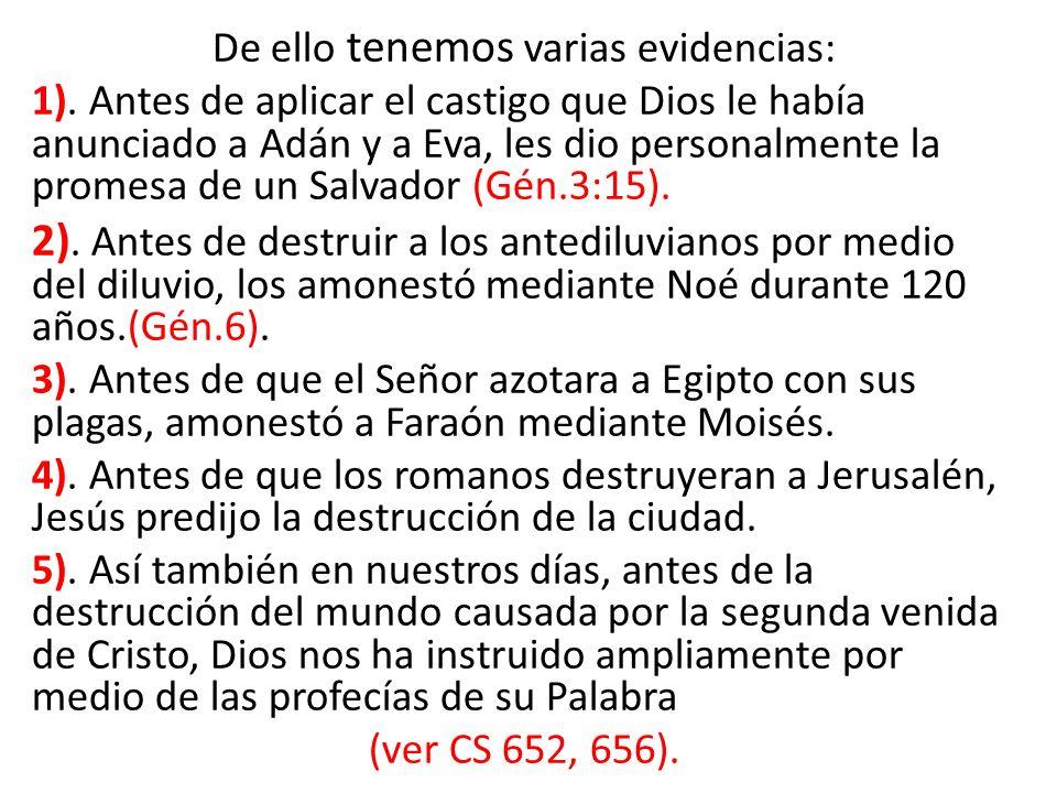 De ello tenemos varias evidencias: 1). Antes de aplicar el castigo que Dios le había anunciado a Adán y a Eva, les dio personalmente la promesa de un