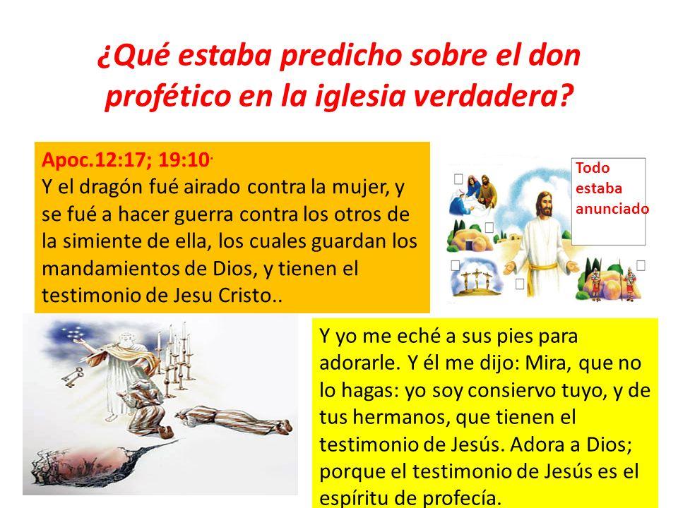 ¿Qué estaba predicho sobre el don profético en la iglesia verdadera? Apoc.12:17; 19:10. Y el dragón fué airado contra la mujer, y se fué a hacer guerr