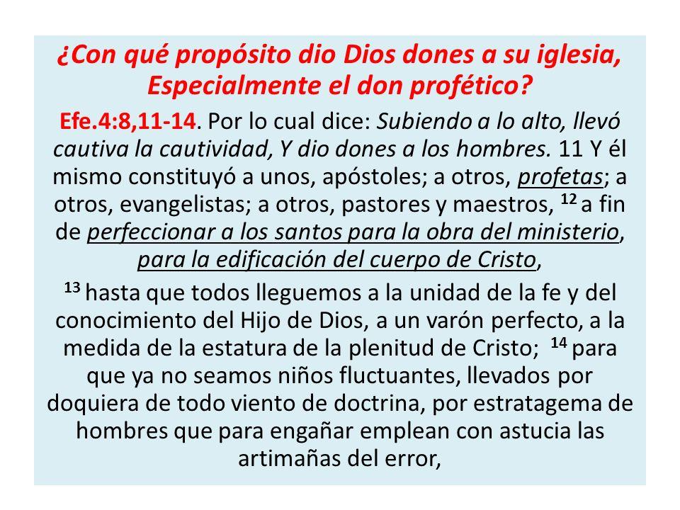 ¿Con qué propósito dio Dios dones a su iglesia, Especialmente el don profético? Efe.4:8,11-14. Por lo cual dice: Subiendo a lo alto, llevó cautiva la