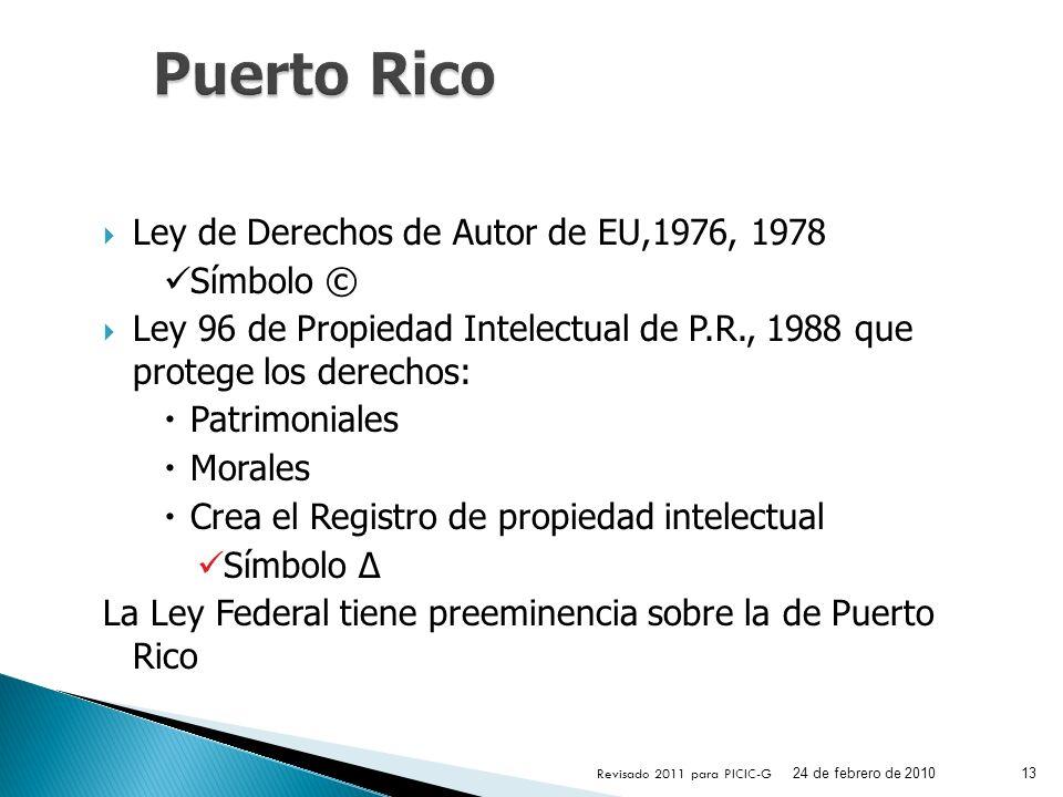Ley de Derechos de Autor de EU,1976, 1978 Símbolo © Ley 96 de Propiedad Intelectual de P.R., 1988 que protege los derechos: Patrimoniales Morales Crea