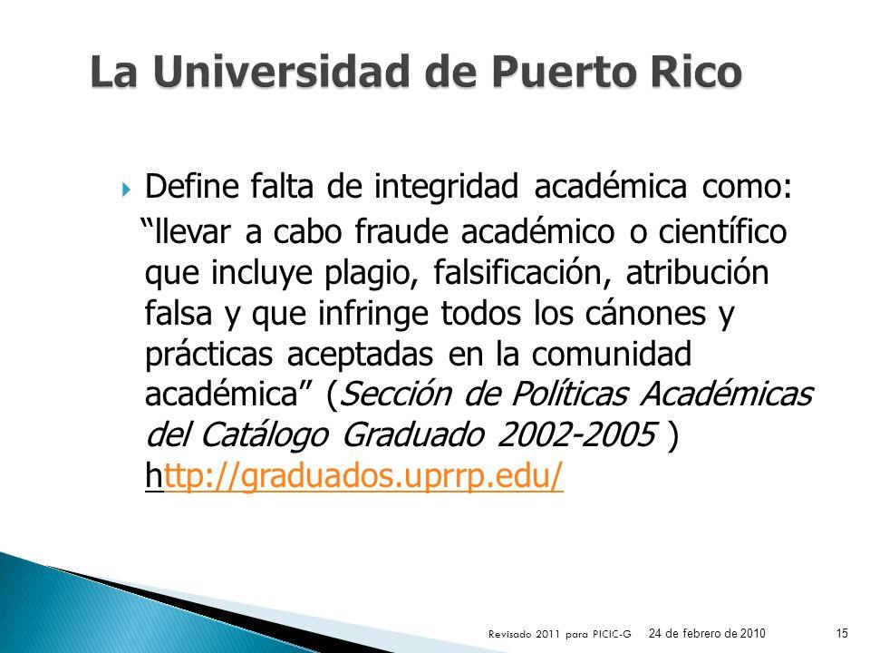 Define falta de integridad académica como: llevar a cabo fraude académico o científico que incluye plagio, falsificación, atribución falsa y que infri
