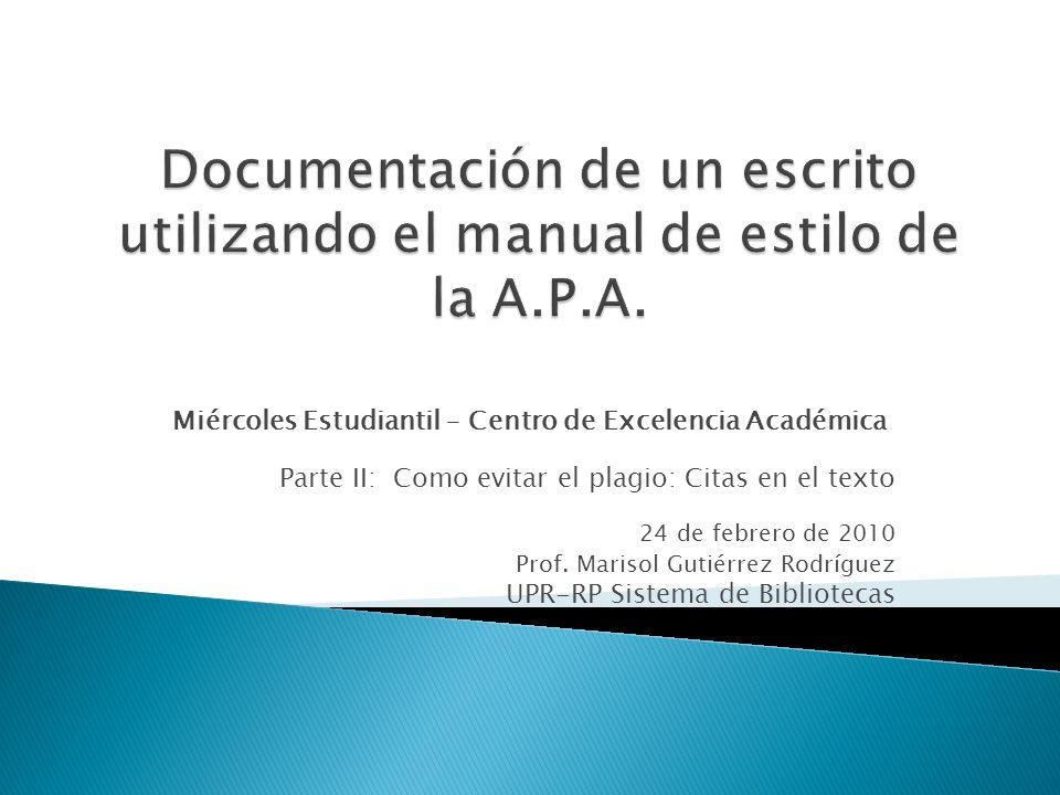 Miércoles Estudiantil – Centro de Excelencia Académica Parte II: Como evitar el plagio: Citas en el texto 24 de febrero de 2010 Prof. Marisol Gutiérre