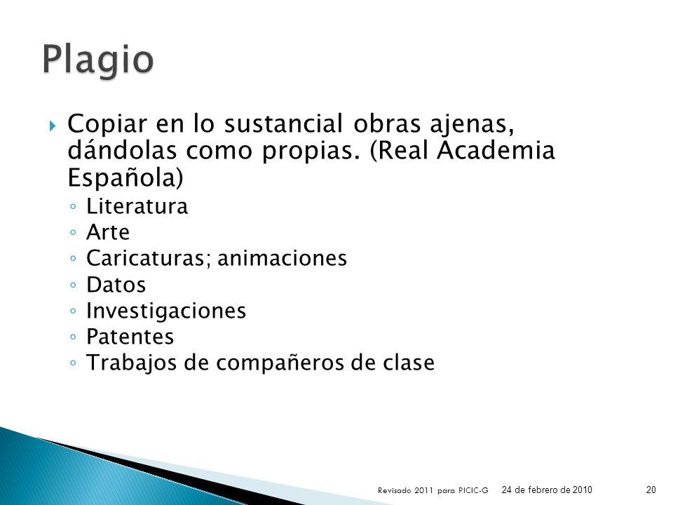 Copiar en lo sustancial obras ajenas, dándolas como propias. (Real Academia Española) Literatura Arte Caricaturas; animaciones Datos Investigaciones P