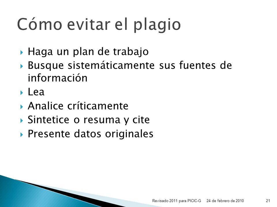 Haga un plan de trabajo Busque sistemáticamente sus fuentes de información Lea Analice críticamente Sintetice o resuma y cite Presente datos originale