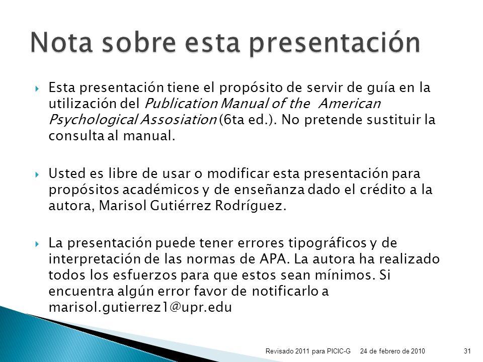 Esta presentación tiene el propósito de servir de guía en la utilización del Publication Manual of the American Psychological Assosiation (6ta ed.). N