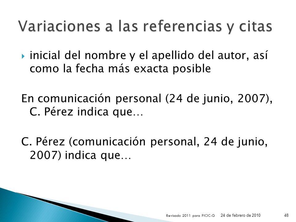 inicial del nombre y el apellido del autor, así como la fecha más exacta posible En comunicación personal (24 de junio, 2007), C. Pérez indica que… C.