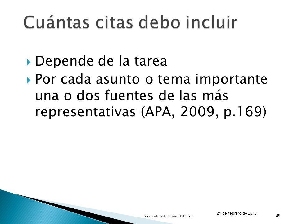 Depende de la tarea Por cada asunto o tema importante una o dos fuentes de las más representativas (APA, 2009, p.169) 24 de febrero de 2010 49 Revisad