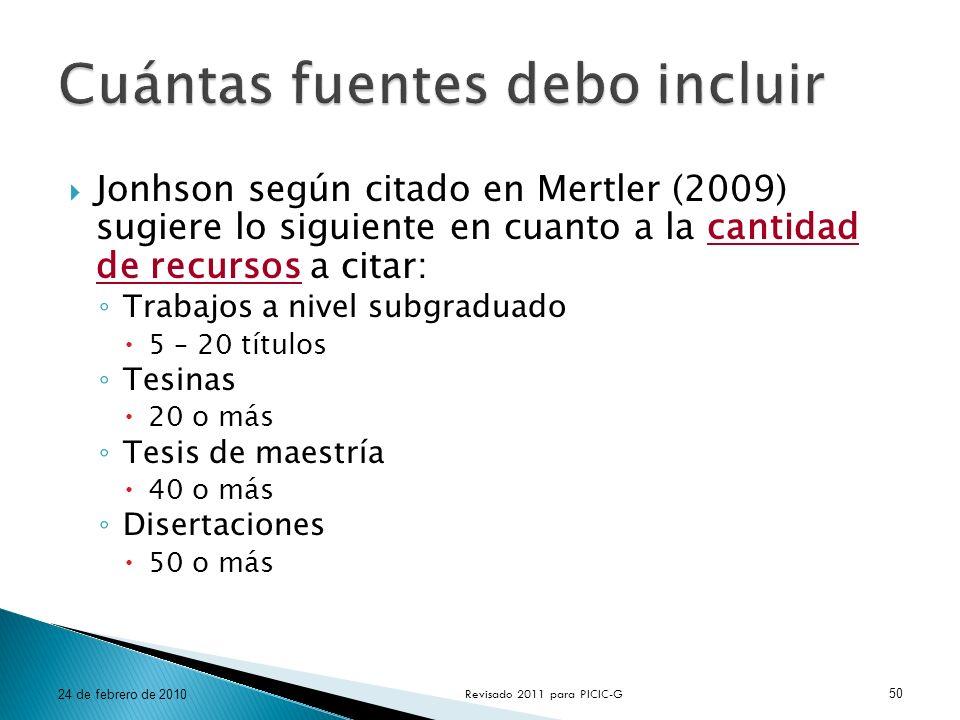 Jonhson según citado en Mertler (2009) sugiere lo siguiente en cuanto a la cantidad de recursos a citar: Trabajos a nivel subgraduado 5 – 20 títulos T