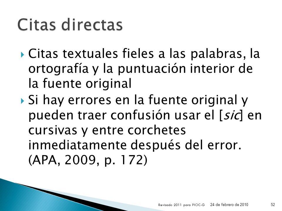 Citas textuales fieles a las palabras, la ortografía y la puntuación interior de la fuente original Si hay errores en la fuente original y pueden trae