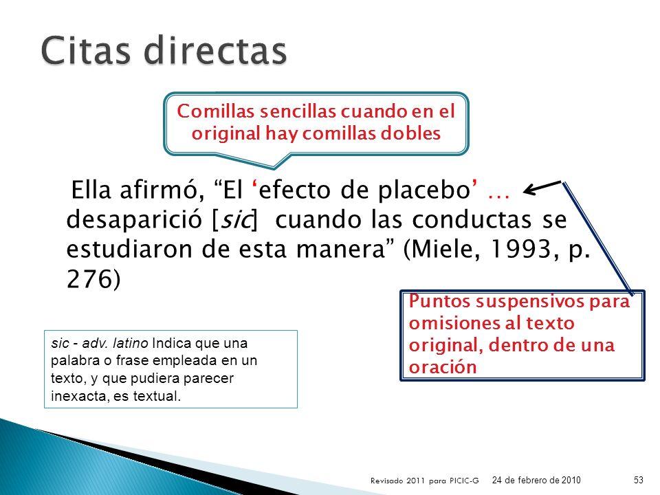Ella afirmó, El efecto de placebo … desaparició [sic] cuando las conductas se estudiaron de esta manera (Miele, 1993, p. 276) 24 de febrero de 2010 Re