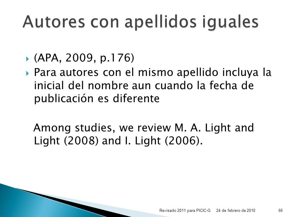 (APA, 2009, p.176) Para autores con el mismo apellido incluya la inicial del nombre aun cuando la fecha de publicación es diferente Among studies, we