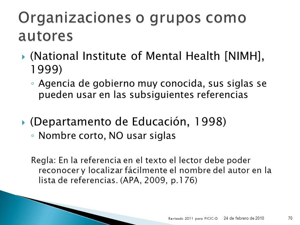 (National Institute of Mental Health [NIMH], 1999) Agencia de gobierno muy conocida, sus siglas se pueden usar en las subsiguientes referencias (Depar