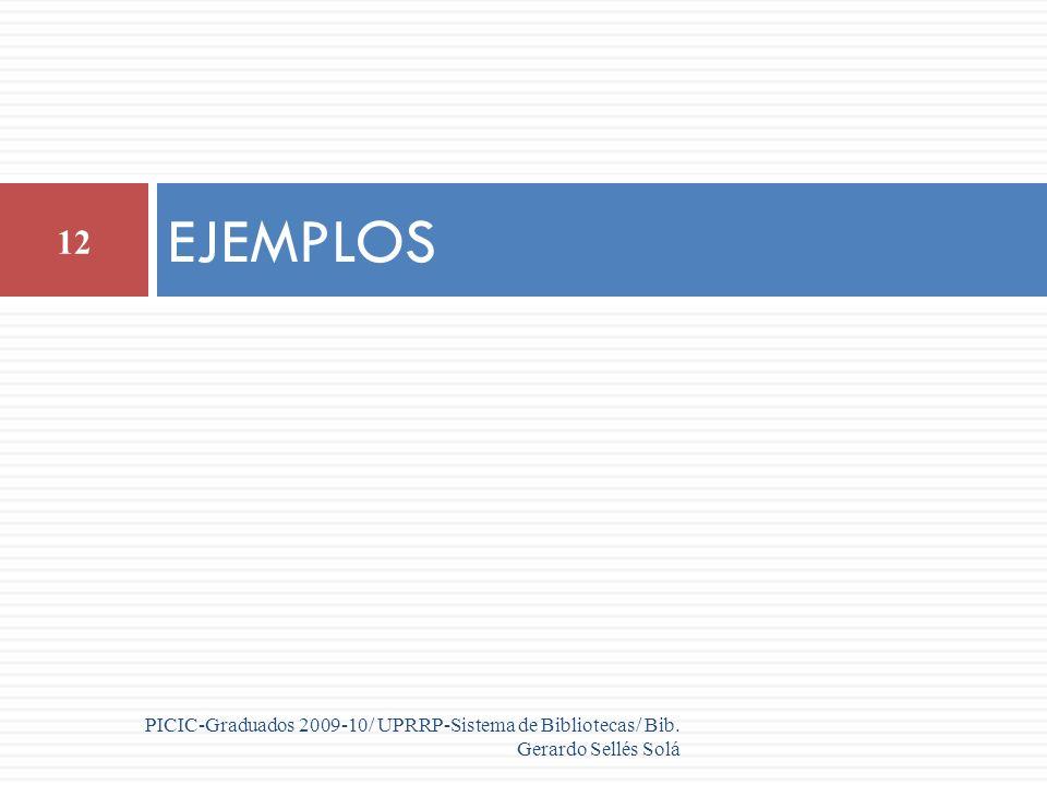 12 PICIC-Graduados 2009-10/ UPRRP-Sistema de Bibliotecas/ Bib. Gerardo Sellés Solá EJEMPLOS