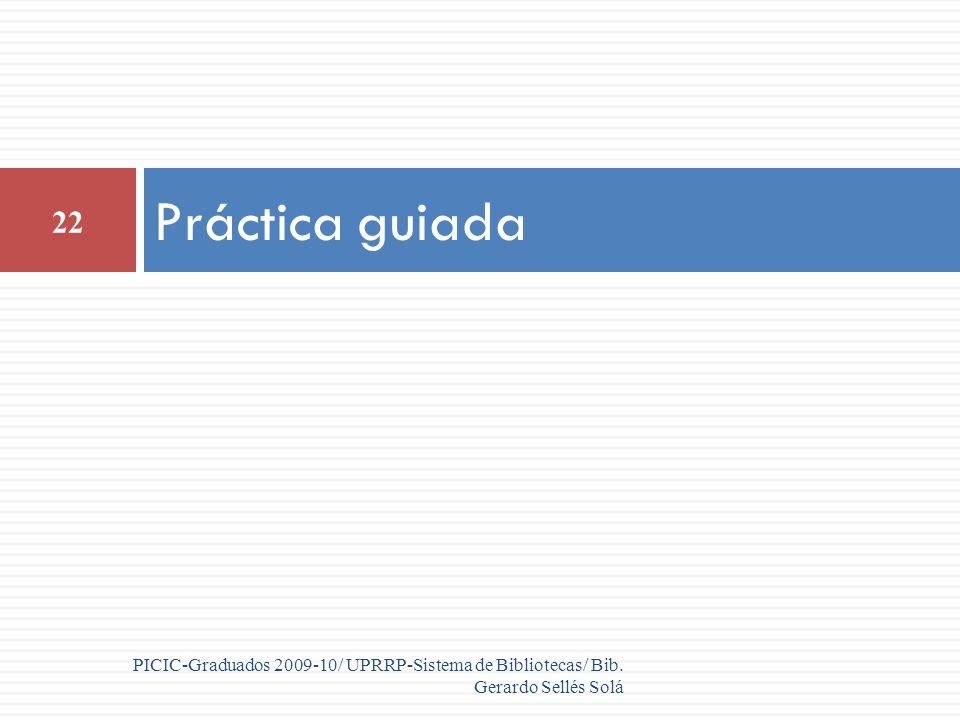 22 PICIC-Graduados 2009-10/ UPRRP-Sistema de Bibliotecas/ Bib. Gerardo Sellés Solá Práctica guiada
