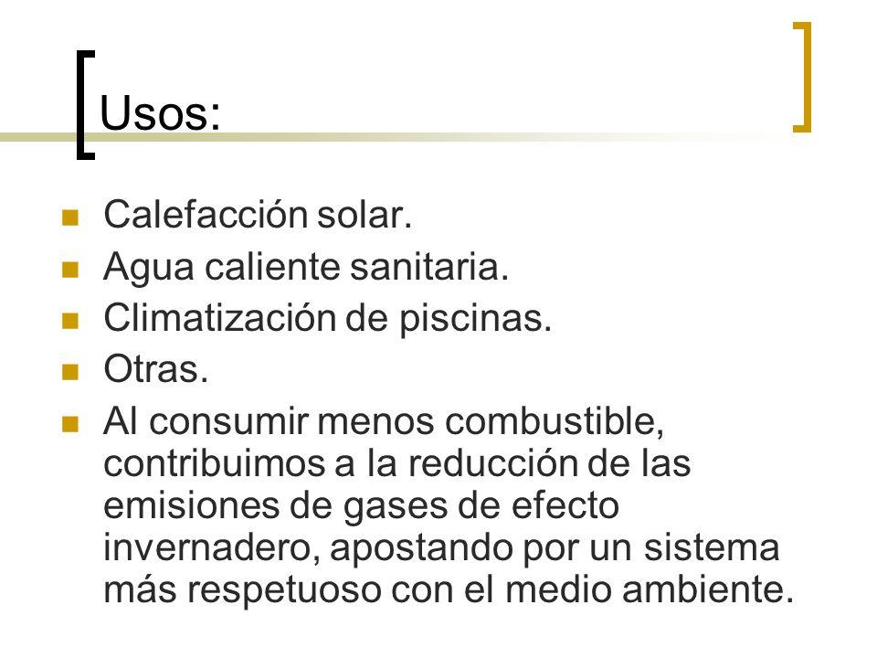 Usos: Calefacción solar. Agua caliente sanitaria. Climatización de piscinas. Otras. Al consumir menos combustible, contribuimos a la reducción de las
