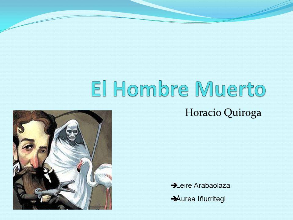 Horacio Quiroga Leire Arabaolaza Áurea Iñurritegi