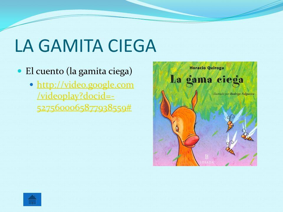 LA GAMITA CIEGA El cuento (la gamita ciega) http://video.google.com /videoplay?docid=- 5275600065877938559# http://video.google.com /videoplay?docid=-