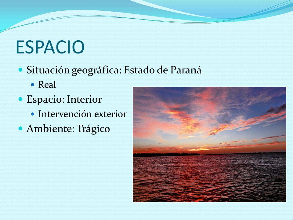 ESPACIO Situación geográfica: Estado de Paraná Real Espacio: Interior Intervención exterior Ambiente: Trágico