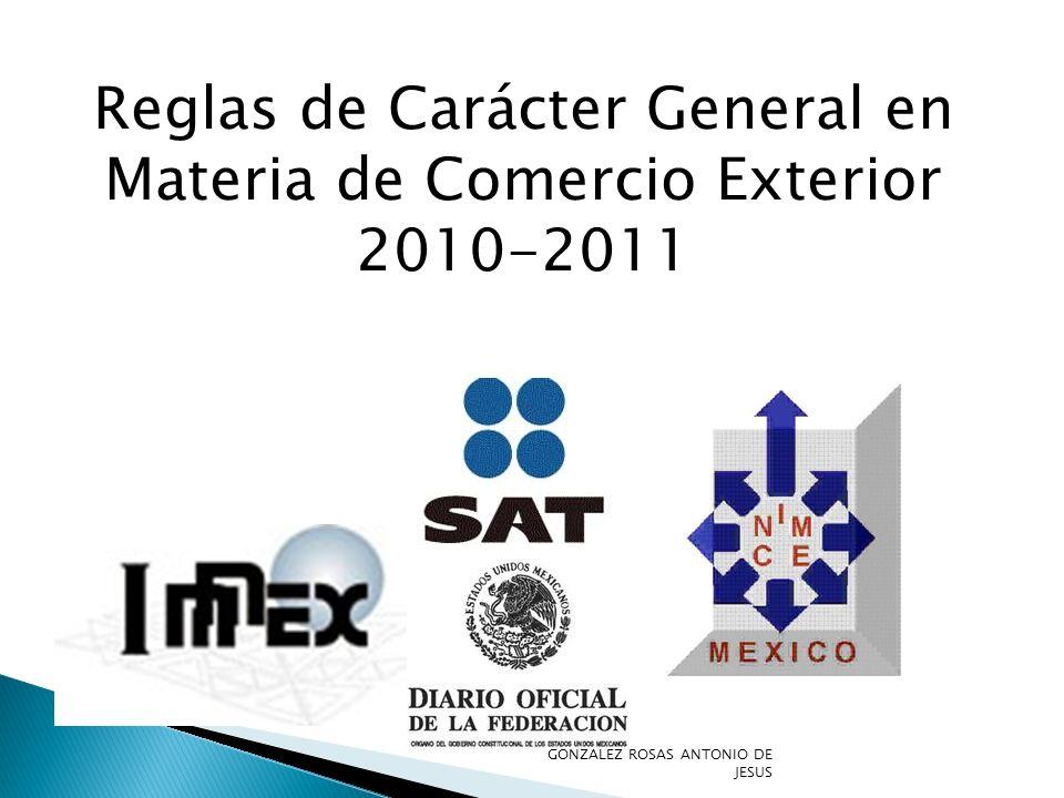 Reglas de Carácter General en Materia de Comercio Exterior 2010-2011 GONZALEZ ROSAS ANTONIO DE JESUS