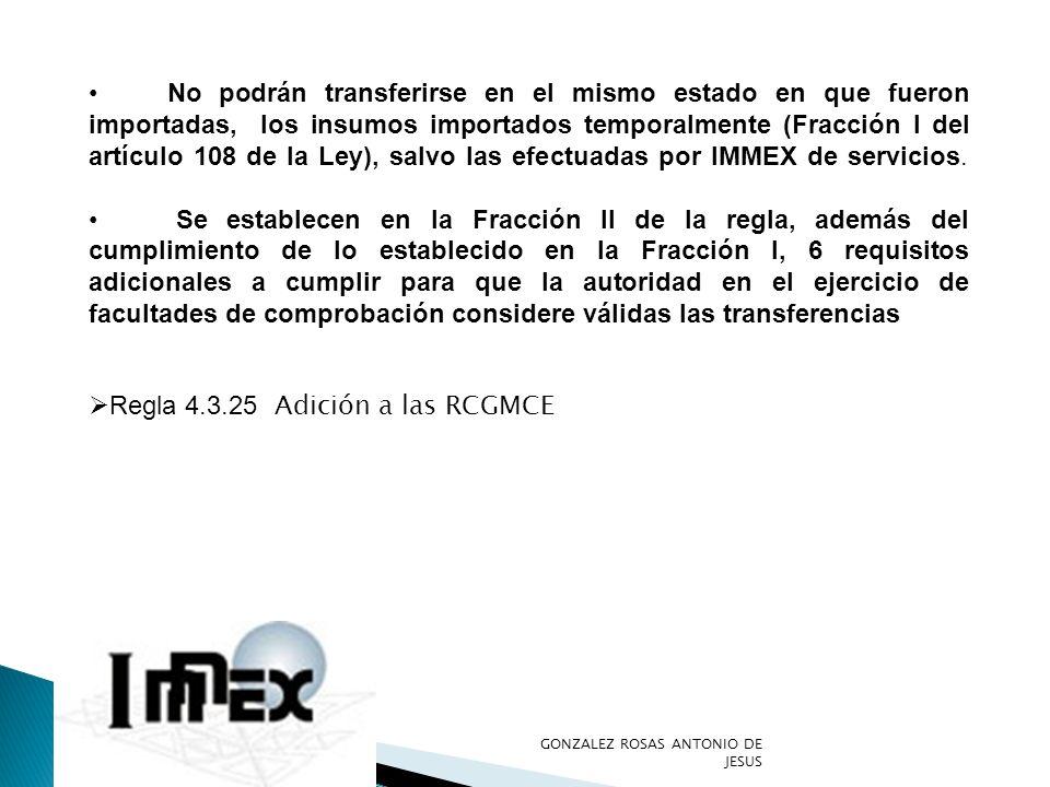 GONZALEZ ROSAS ANTONIO DE JESUS No podrán transferirse en el mismo estado en que fueron importadas, los insumos importados temporalmente (Fracción I d