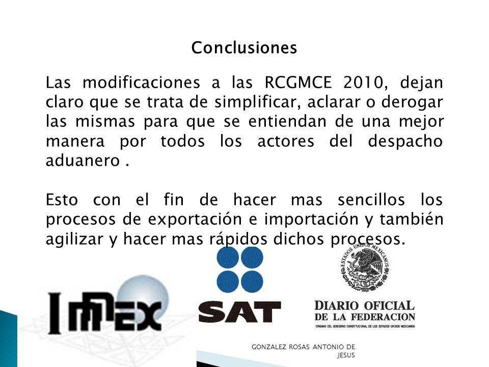 Conclusiones Las modificaciones a las RCGMCE 2010, dejan claro que se trata de simplificar, aclarar o derogar las mismas para que se entiendan de una