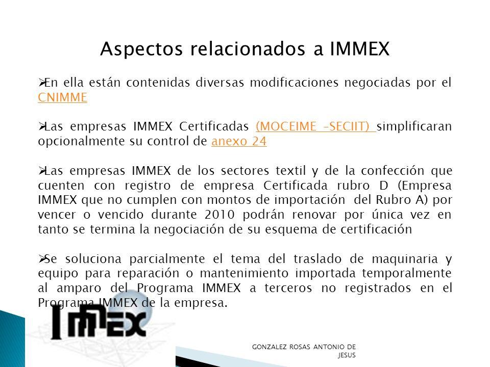 Aspectos relacionados a IMMEX En ella están contenidas diversas modificaciones negociadas por el CNIMME CNIMME Las empresas IMMEX Certificadas (MOCEIM