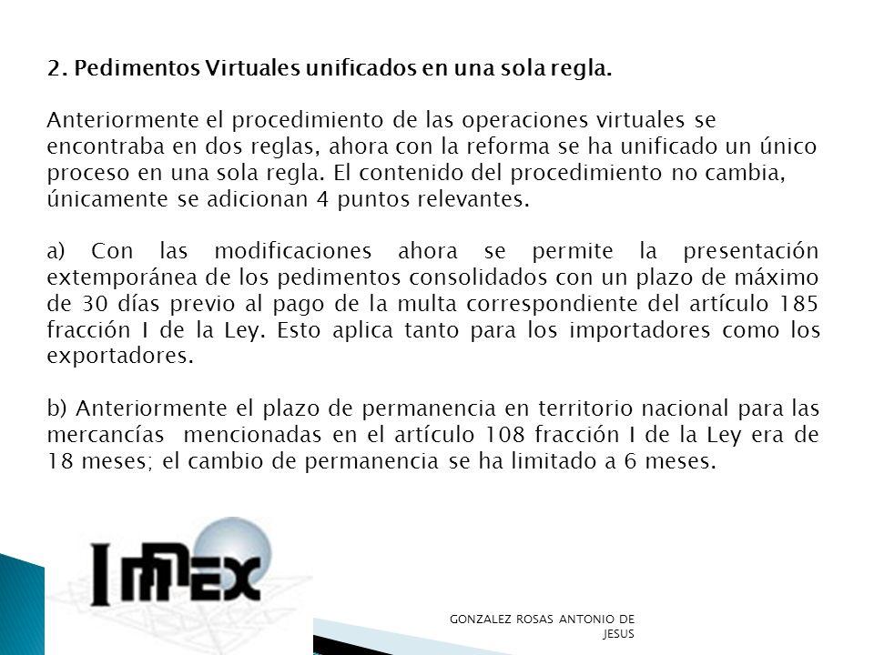 2. Pedimentos Virtuales unificados en una sola regla. Anteriormente el procedimiento de las operaciones virtuales se encontraba en dos reglas, ahora c